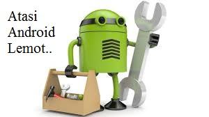 Tips Mempercepat Loading Ponsel Android