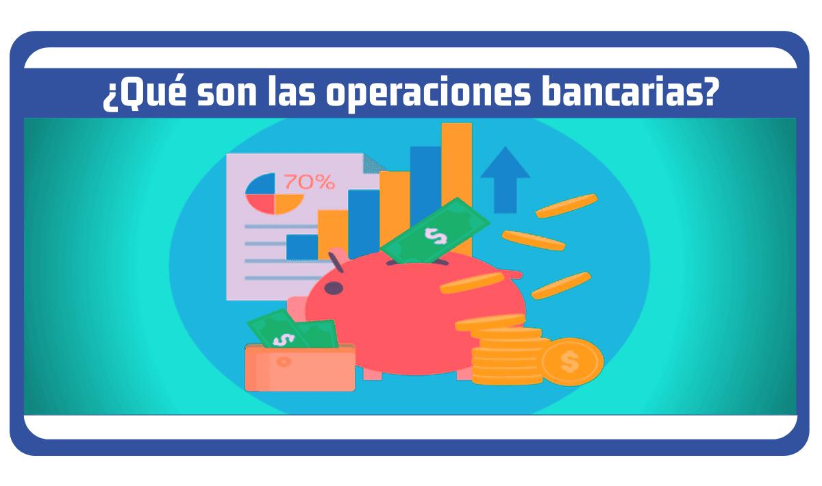 que son las operaciones bancarias