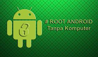 Cara Root Android tanpa Komputer