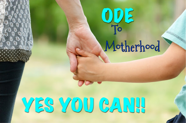 Ode to Motherhood - Yes you can!