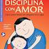 Disciplina con Amor: Como poner limites sin ahogarse en la culpa (Actualizado 2019)