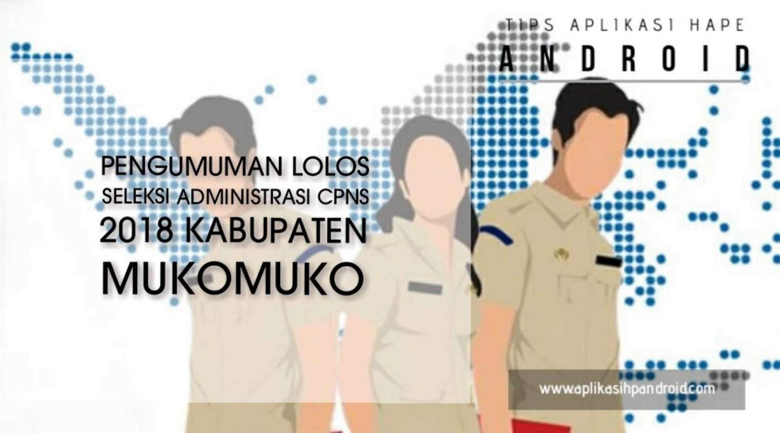 Pengumuman Lolos Seleksi Administrasi CPNS 2018 Kabupaten Mukomuko