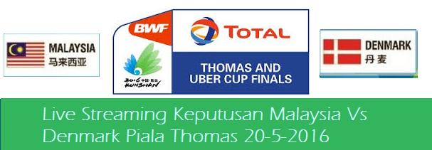 siaran langsung Malaysia Vs Denmark Piala Thomas 20 mei 2016