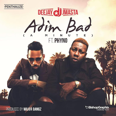 PHOTO: Deejay J Masta ft. Phyno – Adim Bad (A Minute)