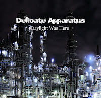 Delicate Apparatus - Daylight Was Here out on SSR now!