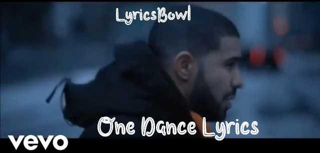 One Dance Lyrics - Drake   LyricsBowl