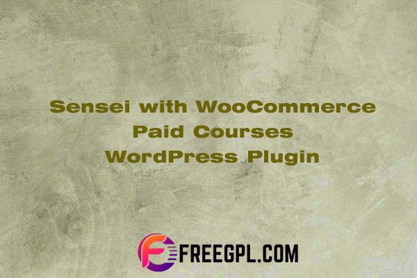 Sensei with WooCommerce Paid Courses WordPress Plugin Nulled Download Free