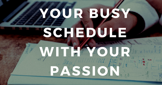 How to Balance Your Full-Time Schedule With Your Passion Projects