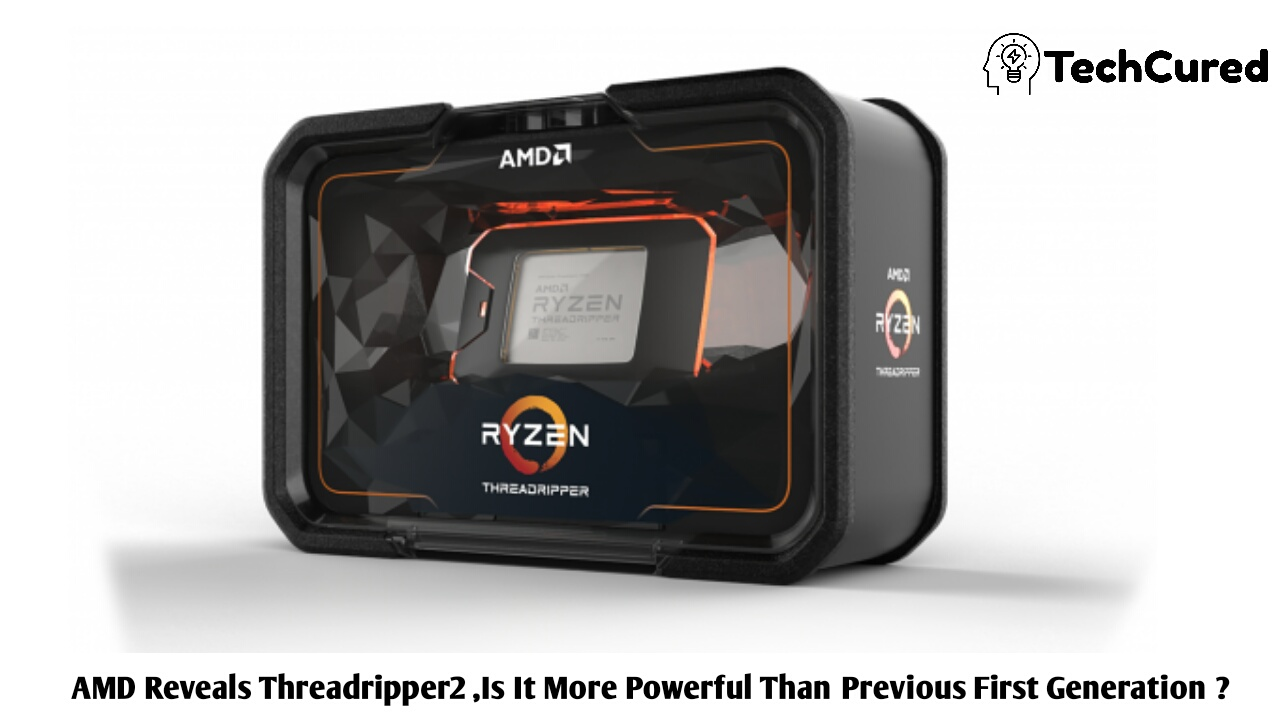AMD Reveals Threadripper2 ,Is It More Powerful Than Previous First Generation ? | TechCured.com