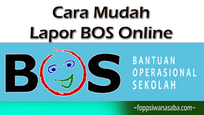 Cara Mudah Lapor BOS Online  - foppsiwanasaba.Com
