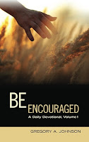 Be Encouraged: A Daily Devotional, Volume 1 by Gregory A. Johnson