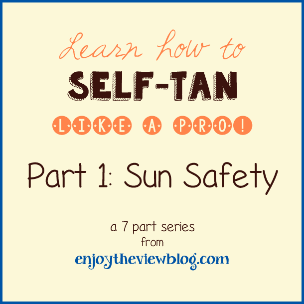 "Sunless Tanning Tips Series: Part 1 - Sun Safety - tips on how to keep your skin safe and still enjoy the sun! First part in a series of sunless tanning tips where you can ""Learn how to Self-Tan Like A Pro""!"