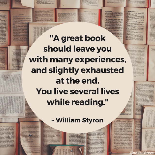 """A great book should leave you with many experiences, and slightly exhausted at the end. You live several lives while reading."" ~ William Styron"
