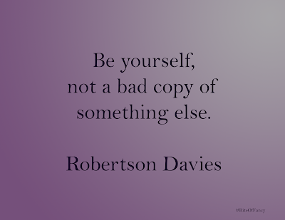 """Be yourself, not a bad copy of something else."""