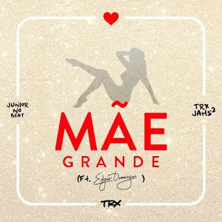 TRX Music Feat. Edgar Domingos – Mãe Grande