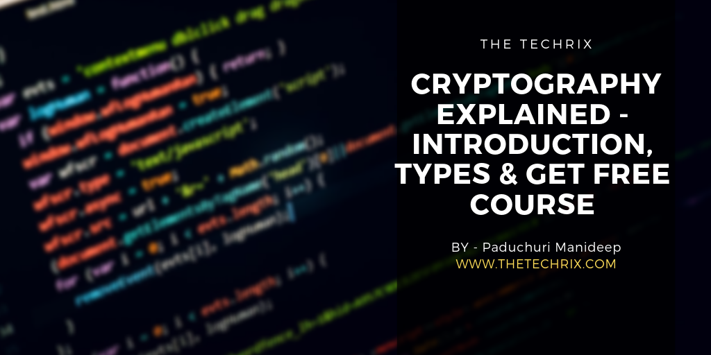 CRYPTOGRAPHY  EXPLAINED - INTRODUCTION, TYPES & FREE COURSE