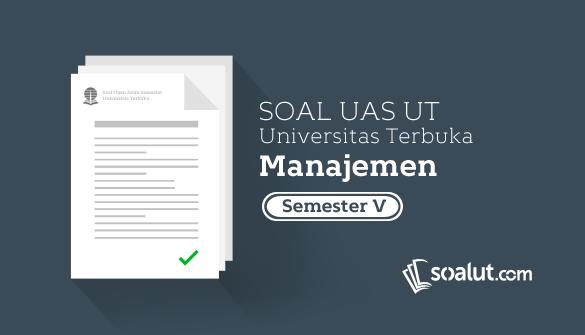 Soal Ujian UT Manajemen Semester 5