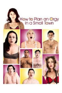 Watch How to Plan an Orgy in a Small Town Online Free in HD