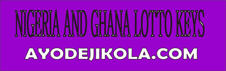 NIGERIA AND GHANA LOTTO KEYS - Ayokola Blog