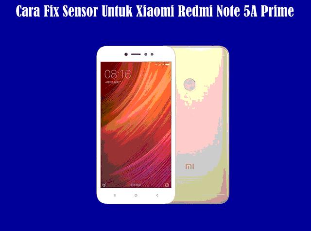 Cara Fix Sensor dan Fix Bug Lainnya Untuk Xiaomi Redmi Note 5A Prime Setelah Bypass Mi Account