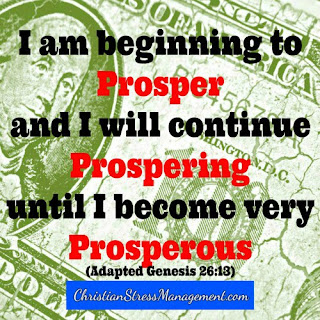 I am beginning to prosper and I will continue prospering until I become very prosperous. (Adapted Genesis 26:13)