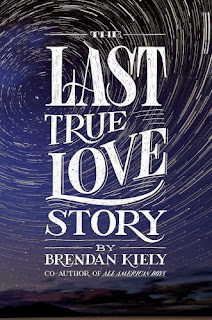 The Last True Love Story by Brendan Kiely book cover