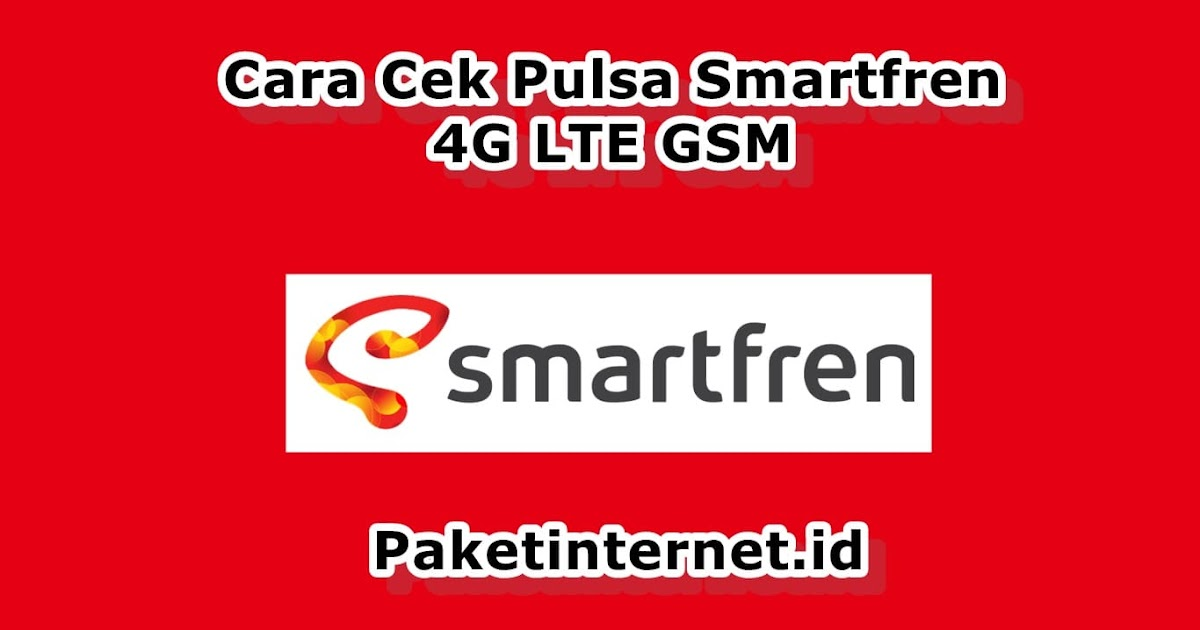 5 Cara Cek Pulsa Smartfren 4g Lte Gsm Terbaru Bulan Ini Paket Internet