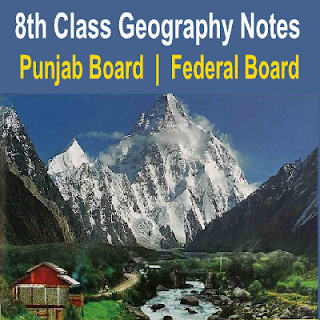 8th Class Geography Notes For Punjab Board and Federal Boards