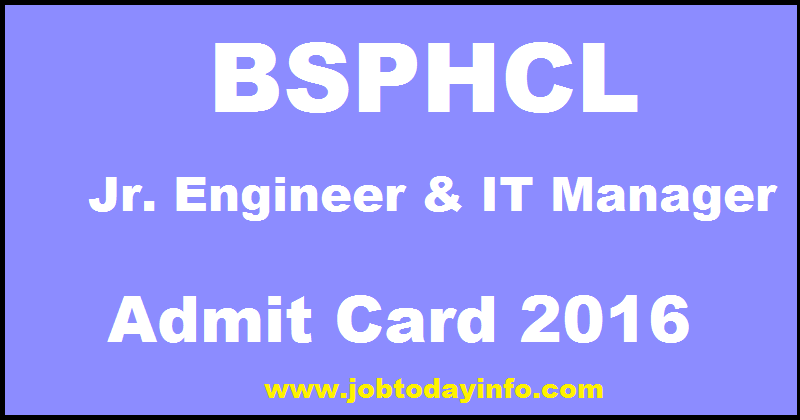 BSPHCL Admit Card 2016 For Junior Engineer JE & IT Manager Posts Download @ www.bsphcl.bih.nic.in