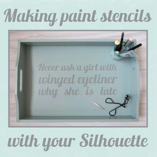 Tutorial by Nadine Muir on how to make a paint stencil with your Silhouette.  Tray with stencilled design Never ask a girl with winged eyeliner why she is late. Design made using the free stencil font for download from Silhouette UK Blog