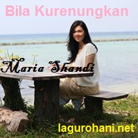 Download Lagu Rohani Bila Kurenungkan (Maria Shandi)