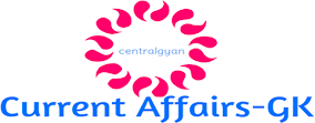 Central Gyan Current Affairs-GK
