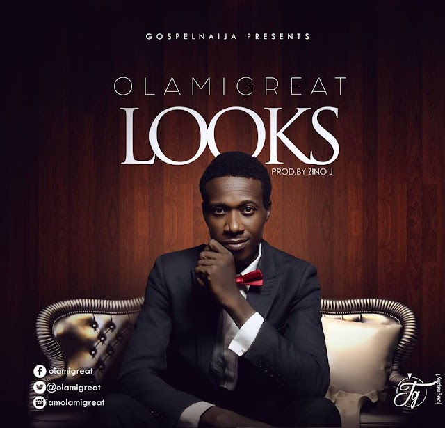 [DOWNLOAD MP3 & VIDEO] : Olamigreat - Looks