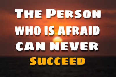 10.  The person who is afraid can never succeed ( Inspiring Stories )