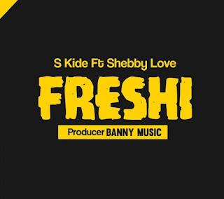 S Kide Ft. Shebby Love - Freshi