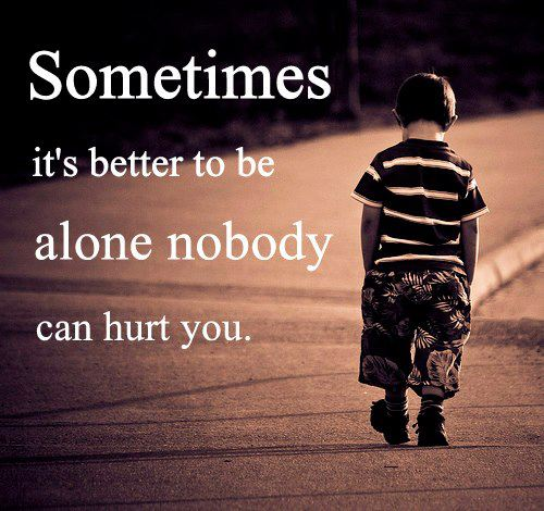 Life Hurts Quotes: Sometimes It's Better To Be Alone