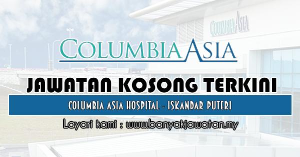 Jawatan Kosong 2019 di Columbia Asia Hospital - Iskandar Puteri
