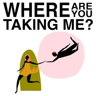 Where Are You Taking Me?