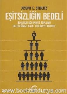 Joseph E. Stiglitz - Eşitsizliğin Bedeli - Bugünün Bölünmüş Toplumu Geleceğimizi Nasıl Tehlikeye Atıyor?