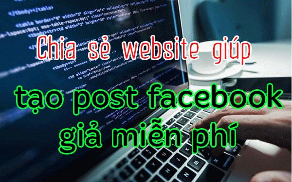 Chia sẻ website giúp bạn tạo post facebook giả miễn phí