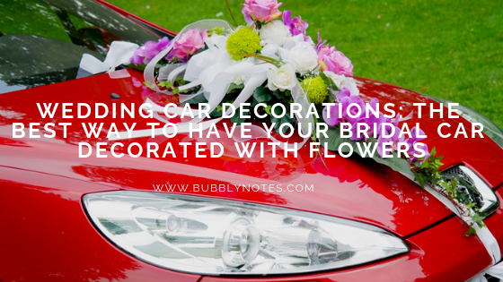 Wedding Car Decorations The Best Way To Have Your Bridal Car