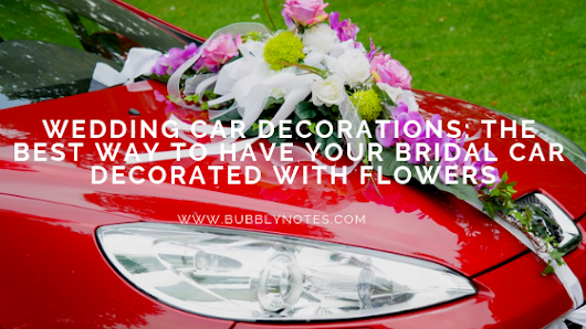Wedding Car Decorations: The Best Way to Have Your Bridal Car Decorated with Flowers - Bubblynotes - Malaysia Parenting & Lifestyle Blog
