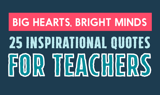 Inspirational Teaching Quotes Endearing Big Hearts Bright Minds 25 Inspirational Quotes For Teachers