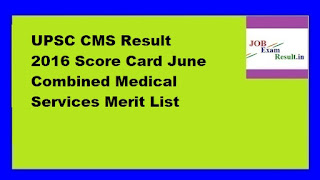 UPSC CMS Result 2016 Score Card June Combined Medical Services Merit List