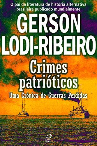 Crimes Patrióticos - Uma Crônica de Guerras Perdidas Gerson Lodi-Ribeiro