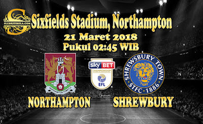 AGEN BOLA ONLINE TERBESAR - PREDIKSI SKOR ENGLISH LEAGUE ONE NORTHAMPTON VS SHREWBURY 21 MARET 2018