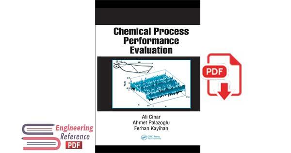 Chemical Process Performance Evaluation 1st Edition, by Ali Cinar, Ahmet Palazoglu, Ferhan Kayihan
