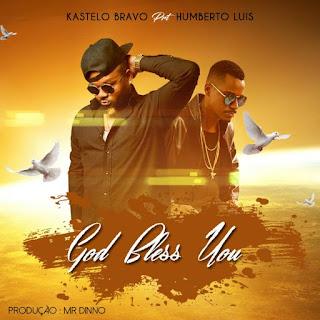 Kastelo Bravo Feat. Humberto Luis - God Bless You (2o17) | Download