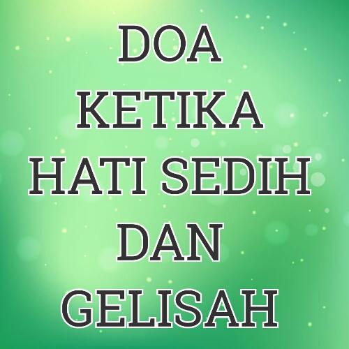 DOA KETIKA HATI SEDIH DAN GELISAH!
