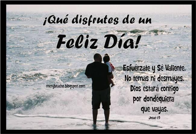 Padre, Esfuérzate y Sé Valiente. Feliz día del padre, papá. postales cristianas para facebook, twitter, para enviar por pin, para enviar a amigo hombre por cumpleaños, felicitación día de los padres. Frases bíblicas.